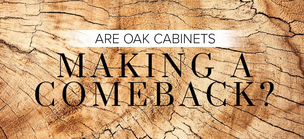 Are Oak Cabinets Making A Comeback Superior Cabinets