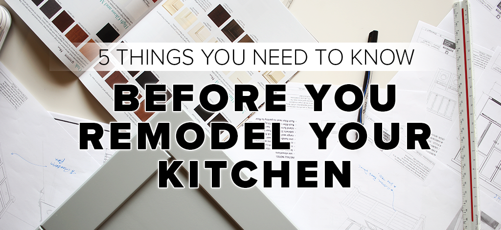 5 Things You Need To Know Before You Remodel Your Kitchen