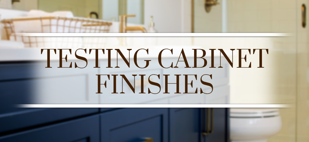 Testing Cabinet Finishes